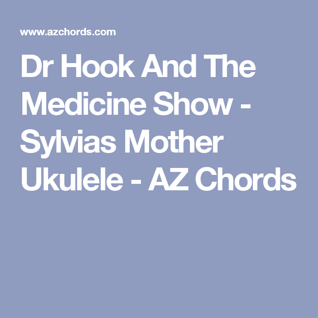 Dr Hook And The Medicine Show - Sylvias Mother Ukulele - AZ Chords ...