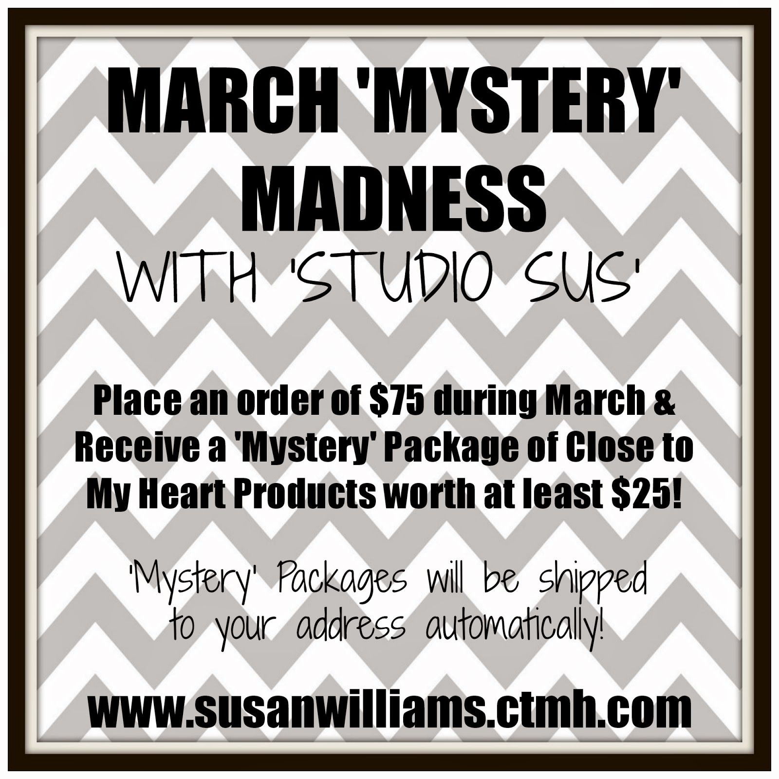 MARCH 'MYSTERY' MADNESS! Order $75 from my website www.susanwilliams.ctmh.com and receive a mystery package of $25 in NEW CTMH Product delivered right to your door!
