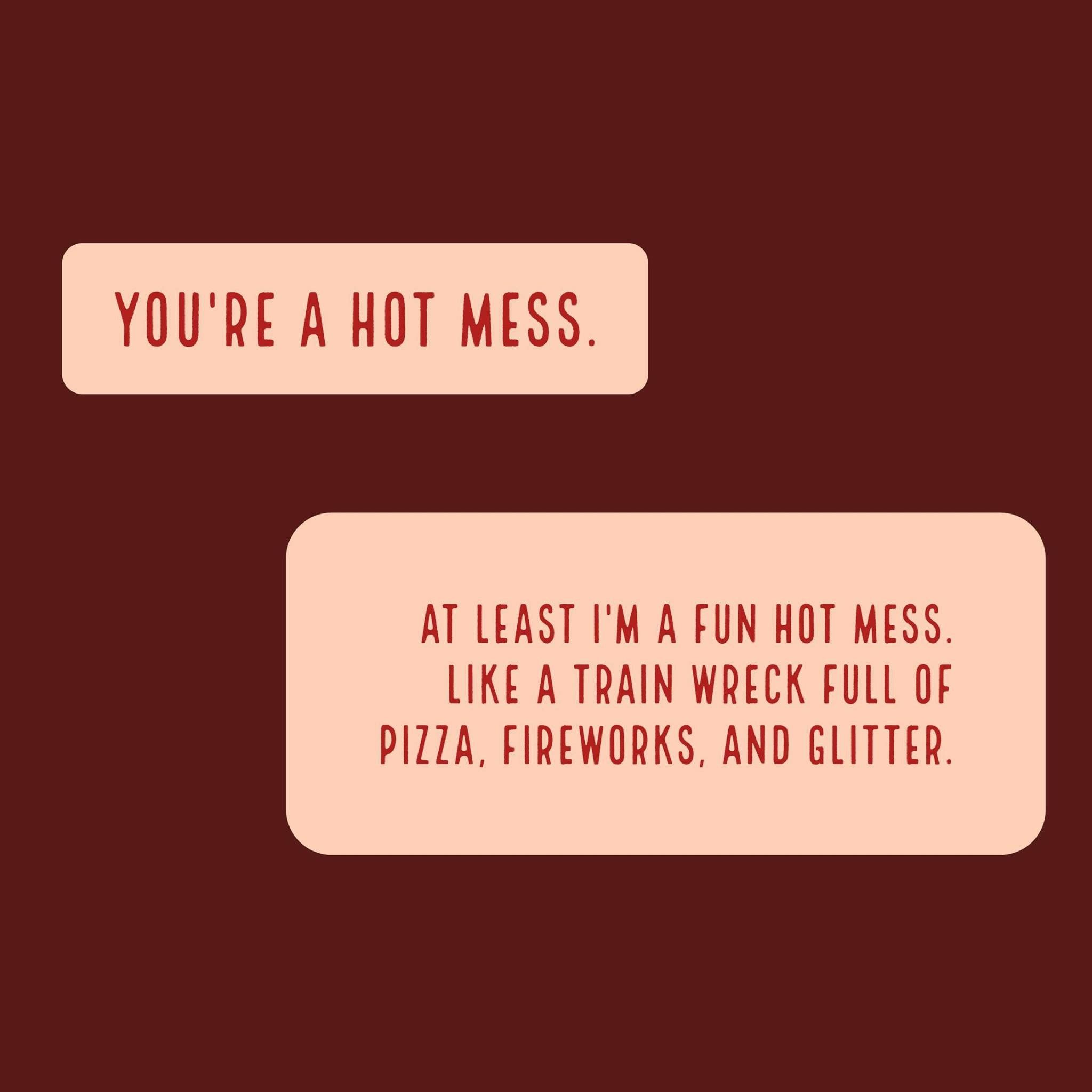 Being The Messy One In A Relationship: Hot Mess Quotes, Super Quotes, Funny Quotes