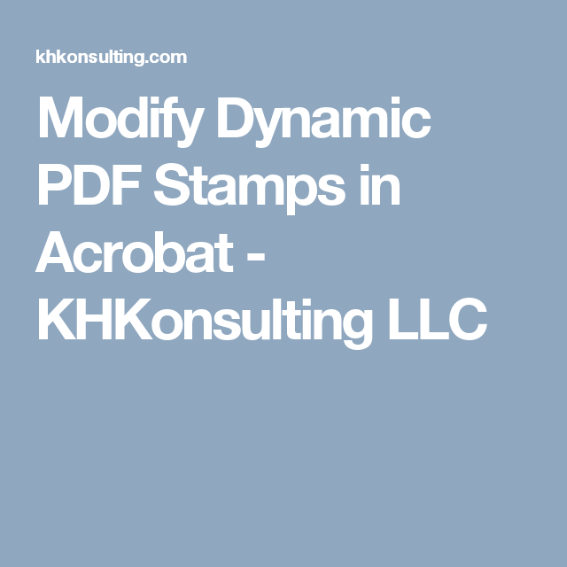 Tutorial That Demonstrates How To Copy And Modify An Existing Dynamic PDF Stamp In Adobe Acrobat