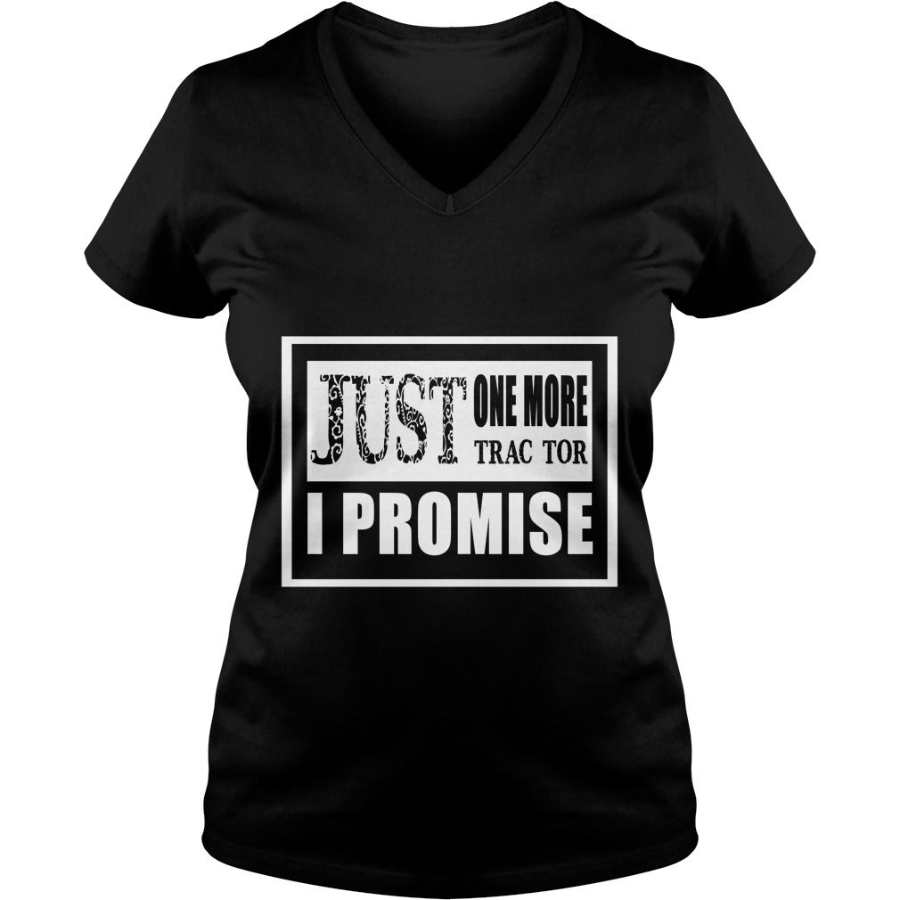 JUST ONE MORE TRACTOR I PROMISE T SHIRT T-Shirt