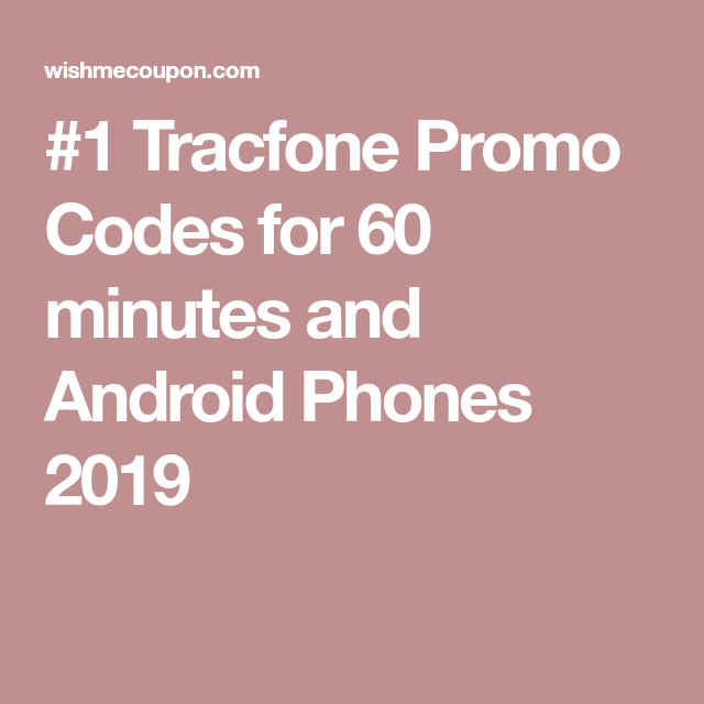 1 Tracfone Promo Codes for 60 minutes and Android Phones 2019