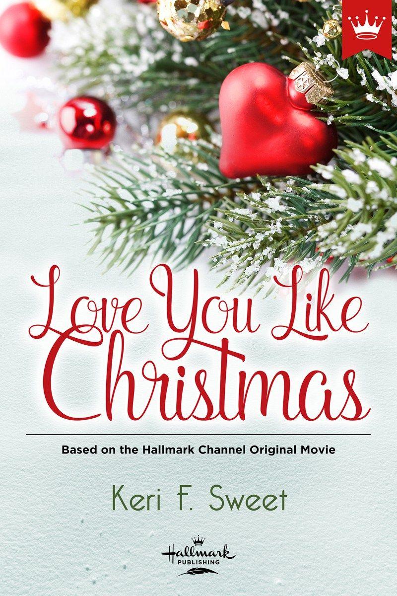 Love You Like Christmas Hallmark Christmas Movies Christmas Movies Hallmark Christmas