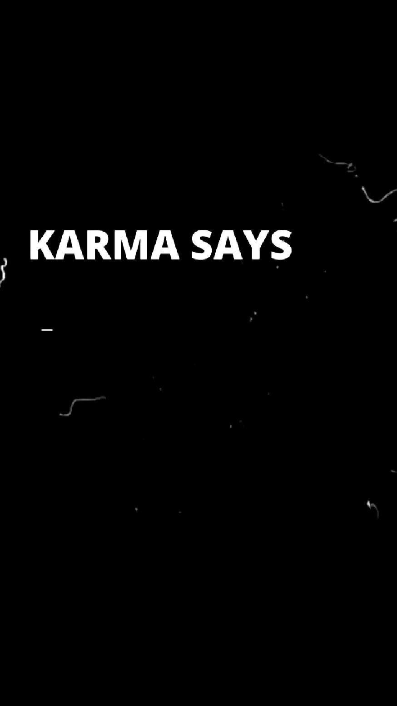KARMA SAYS