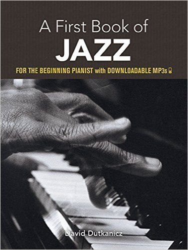 A First Book Of Jazz 21 Arrangements For The Beginning Pianist With Downloadable Mp3s Dover Music For Piano David Dutkanicz 97804864813 Jazz Sheet Music Sheet Music Book Books