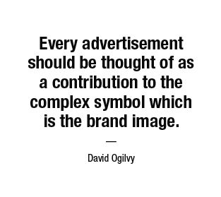 Every advertisement should be thought of as a contribution to the complex symbol which is the brand image. — David Ogilvy