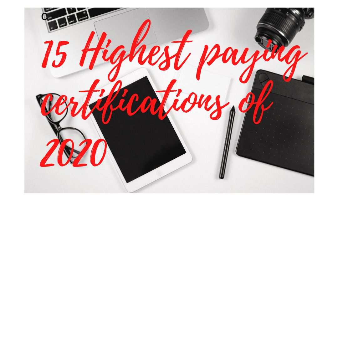 15 Highest paying IT certifications of 2020 These are the