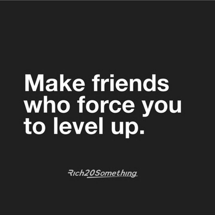 Level Up Quotes Make friends who force you to level up. | inspirational Quotes  Level Up Quotes