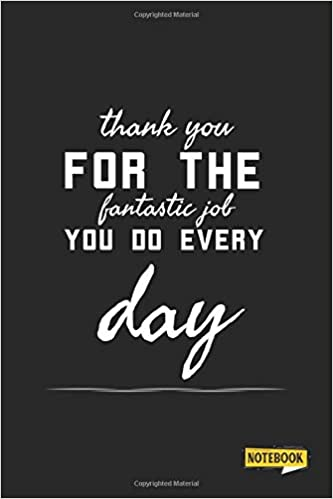 Thank You For The Fantastic Job You Do Every Day Notebook Employ Employee Appreciation Quotes Thank You Quotes For Coworkers Motivational Quotes For Employees