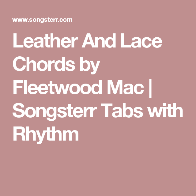 One accurate tab per song. Leather And Lace Chords By Fleetwood Mac Songsterr Tabs With Rhythm Leather And Lace Chords Leather And Lace Fleetwood Mac