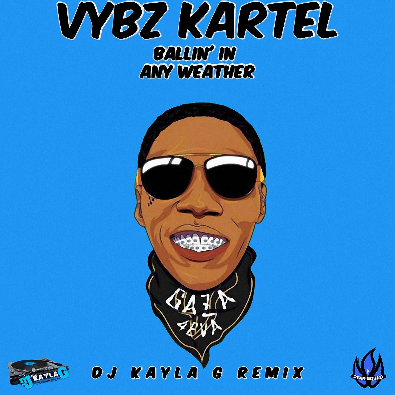 Vybz Kartel Ballin' In Any Weather (DJ Kayla G Remix