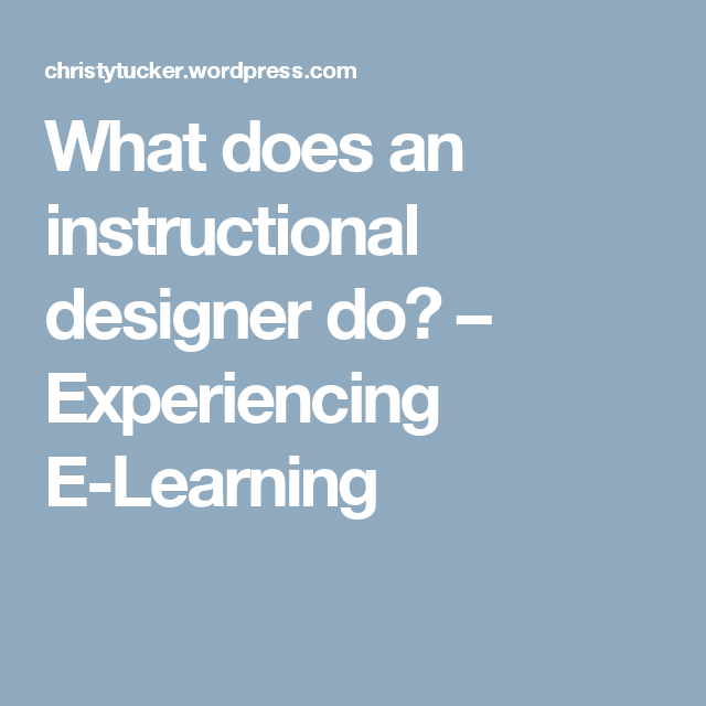 What Does An Instructional Designer Do Experiencing Elearning Instructional Design Technology Skills Elearning