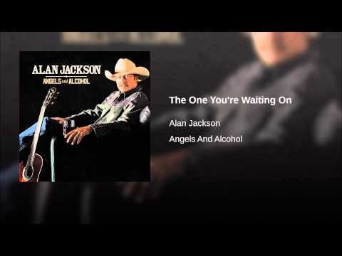 The One You Re Waiting On Country Music Songs Alan Jackson