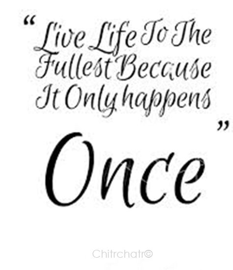 """Live Life To The Fullest Quotes Best Live Life To The Fullest Because It Only Happens Once"""" Chitrchatr"""