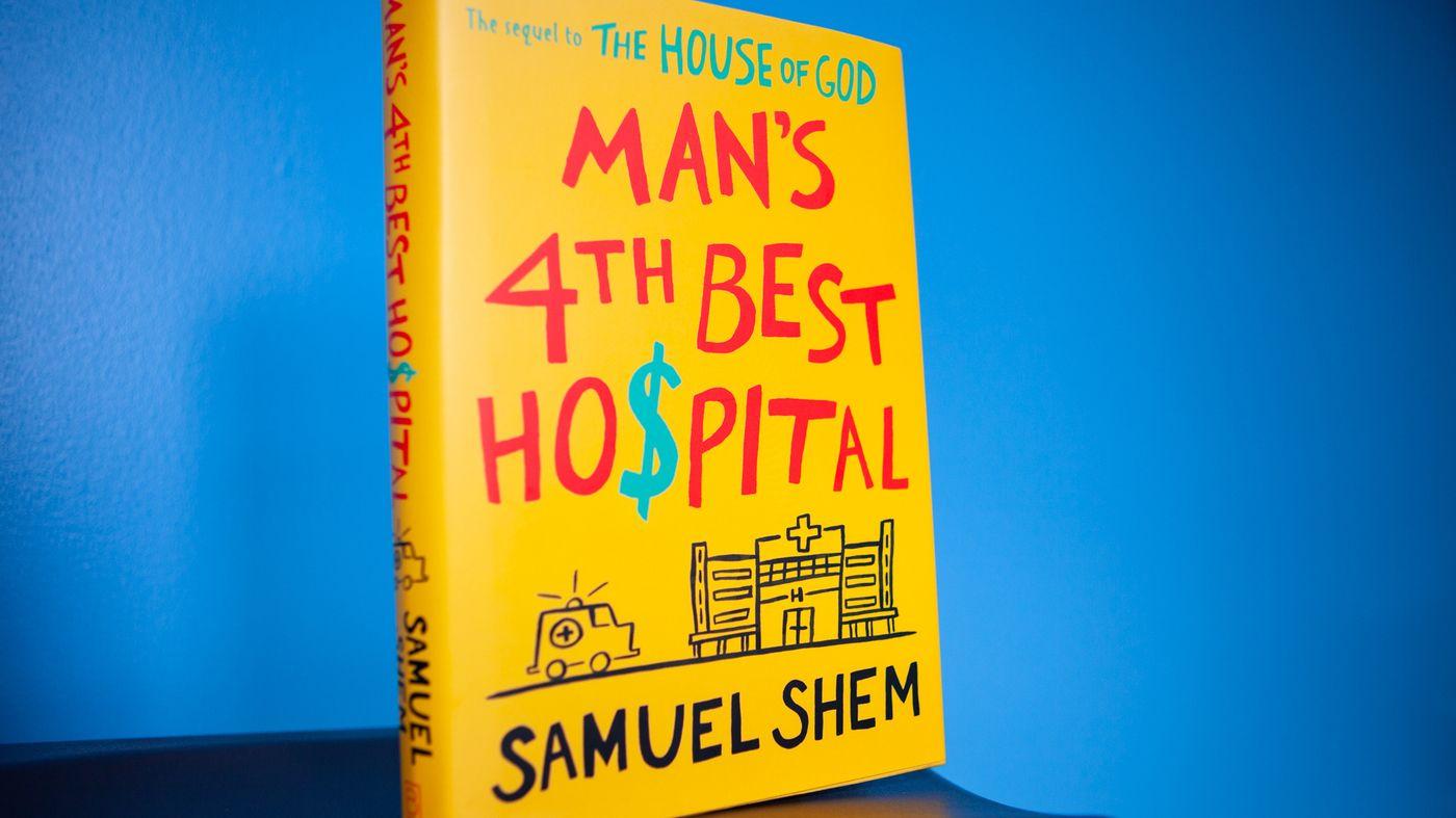 Npr News Novelist Doctor Skewers Corporate Medicine In Man S 4th Best Hospital Best Hospitals Medicine Hospital