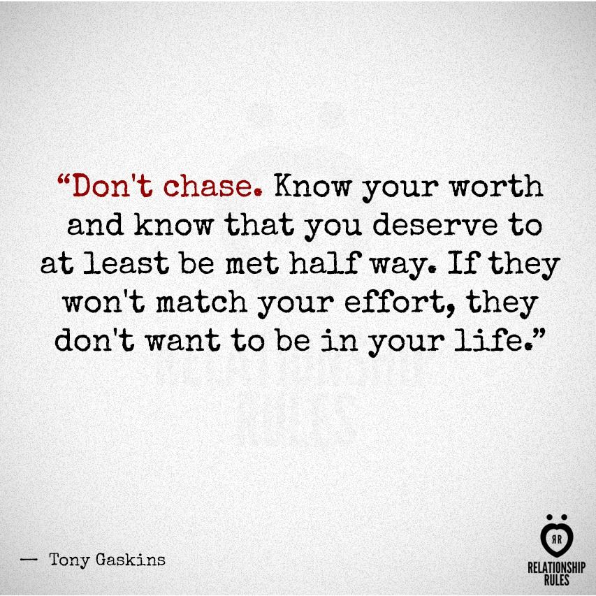 Dont Chase Know Your Worth And Know That You Deserve To At Least