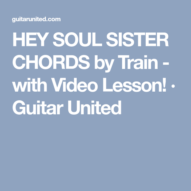 Hey Soul Sister Chords By Train With Video Lesson Guitar United