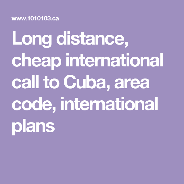 long distance cheap international call to cuba area code international plans - Cuba Calling Card