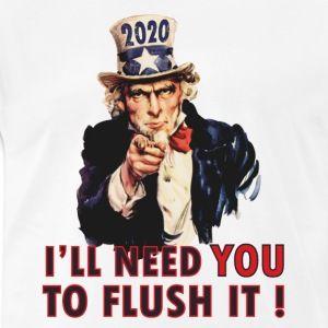 a6bec6c0941f 2020 I need you to Flush it ! W - Men's Premium T-Shirt   Pour ceux ...