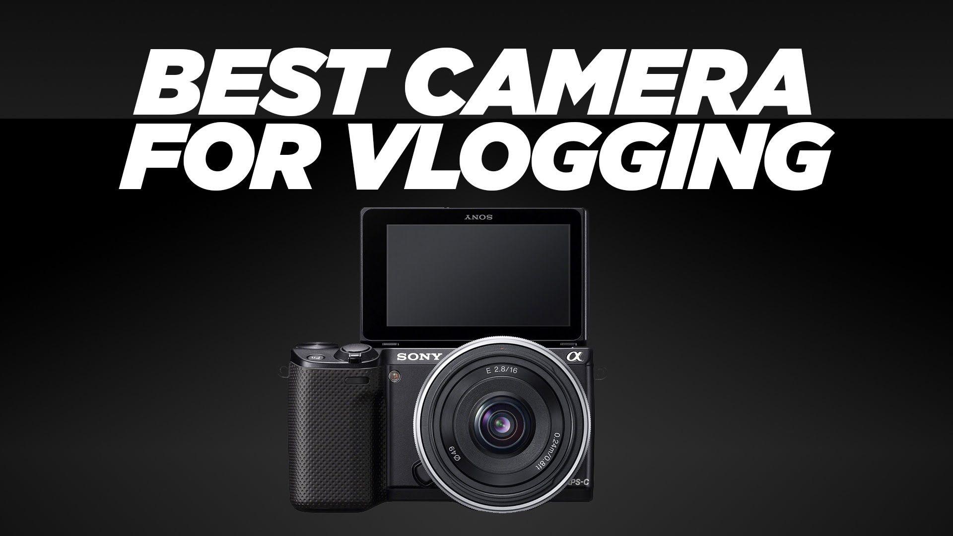 Best Camera for Vlogging NEX5R Best camera, Best