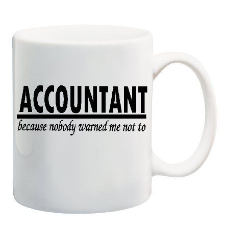 ACCOUNTANT BECAUSE NOBODY WARNED ME NOT TO Mug Cup - 11