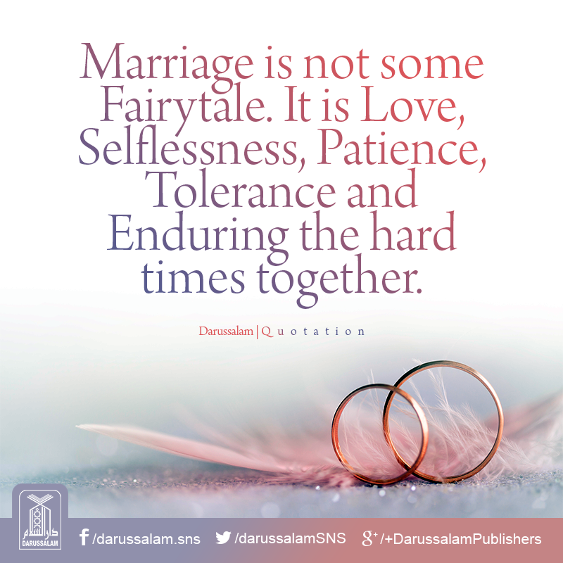 Marriage Is Not Some Fairytale It Is Love Selflessness Patience Tolerance And Enduring Good Marriage Quotes Islamic Quotes On Marriage Muslim Couple Quotes