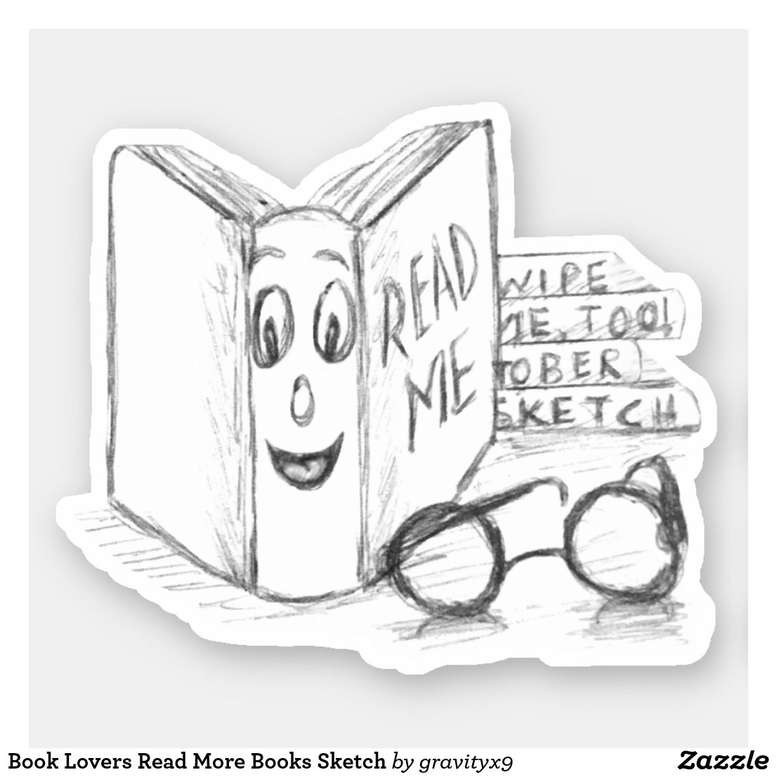 Book Lovers Read More Books Sketch Sticker |  * Book Lovers Read More Books Sketch Sticker  by at * Cutout stickers are available in several size options.* Choose size and use for DIY projects, projects and scrap booking ideas, too! * contour stickers * stickers laptop ideas * cut out stickers * stickers for school * stickers for crafting * stickers for kids *