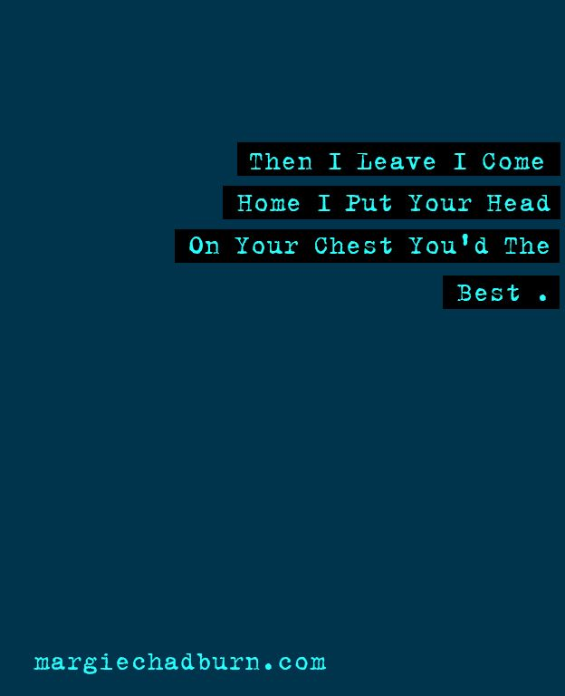 Then I Leave I Come Home I Put YourHead On Your Chest You'd The Best #Margie #Song #Lyrics