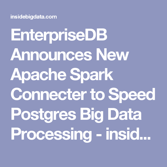 EnterpriseDB Announces New Apache Spark Connecter to Speed