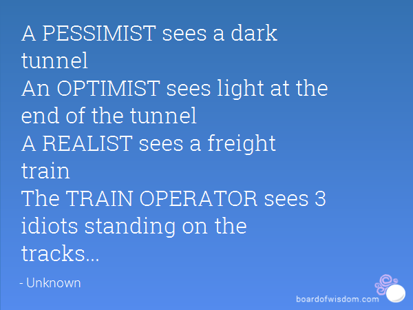 Lovely A PESSIMIST Sees A Dark Tunnel An OPTIMIST Sees Light At The End Of The  Tunnel