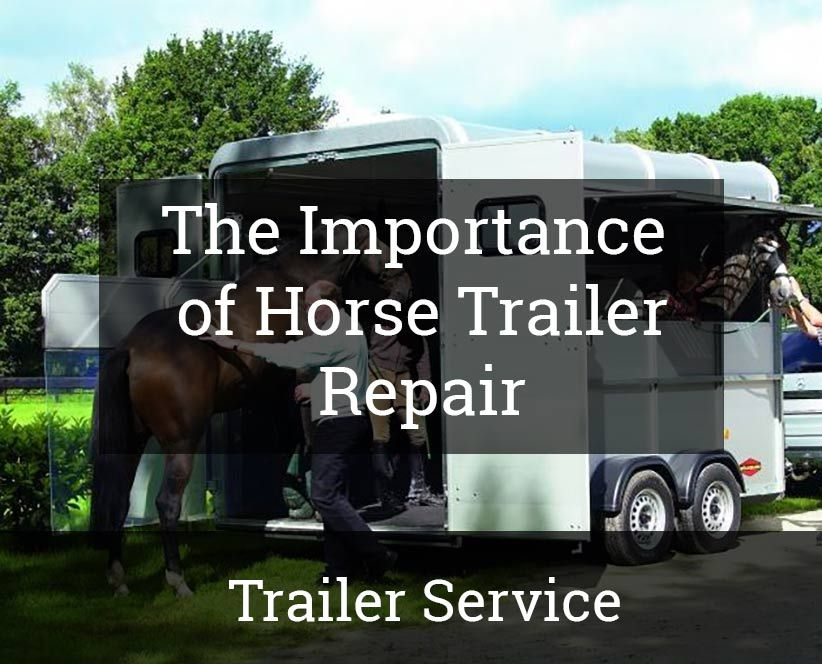 The Importance Of Horse Trailer Repair Horse Trailer Repair And Maintenance Horses