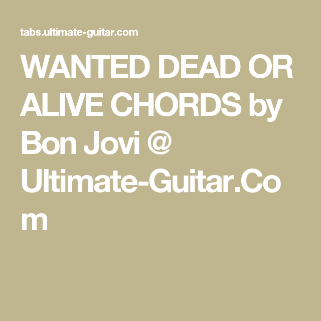 WANTED DEAD OR ALIVE CHORDS by Bon Jovi @ Ultimate-Guitar.Com ...