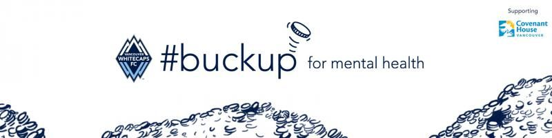 Vancouver Whitecaps FC announced yesterday the launch of their annual fundraising campaign #BuckUp for Mental Health in support of Covenant House Vancouver.  The campaign begins Saturday, May 7th and culminates at the 'Caps match on Saturday, May 28th when Whitecaps FC take on Houston Dynamo at BC Place.