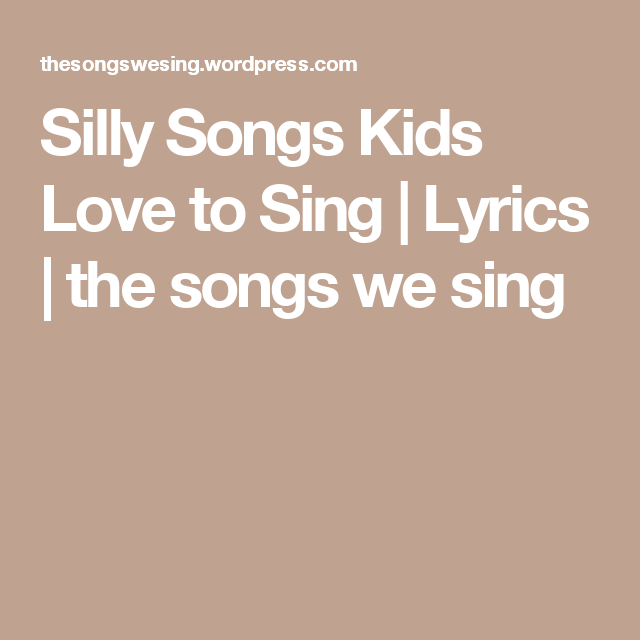Silly Songs Kids Love to Sing | Lyrics | the songs we sing