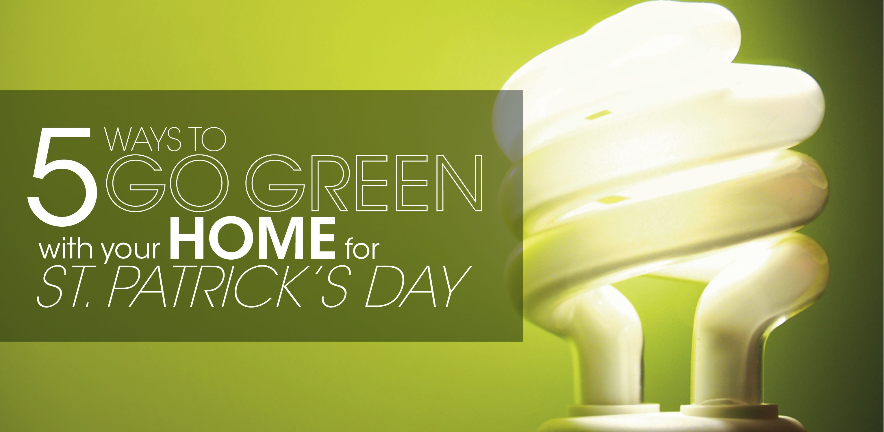 Five Ways To Go Green With Your Home For St Patrick S Day Go