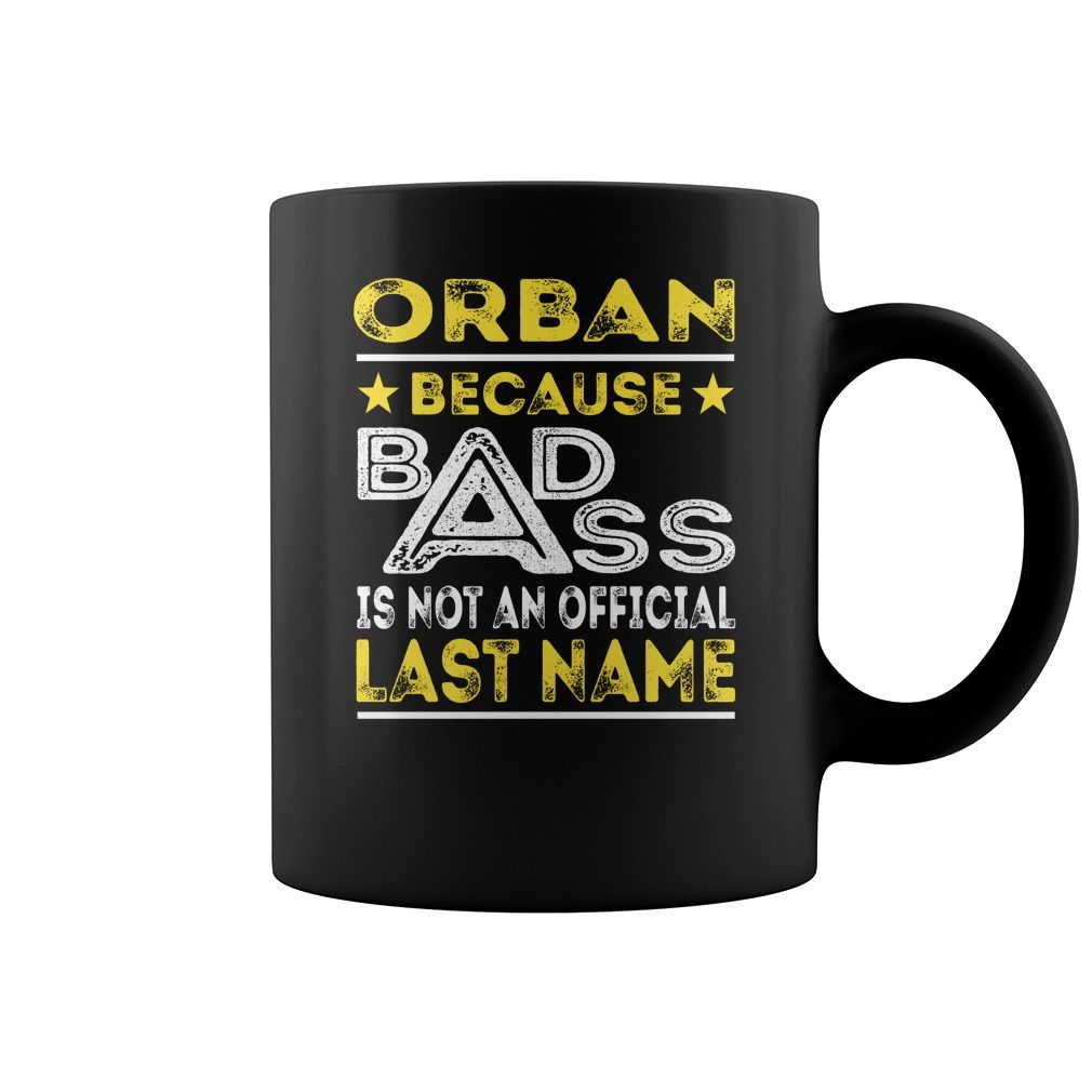 ORBAN Because Badass is not an Official Last Name Mug #Orban