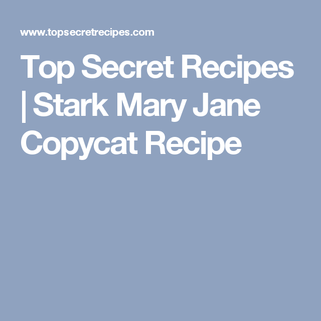 Top Secret Recipes   Stark Mary Jane Copycat Recipe