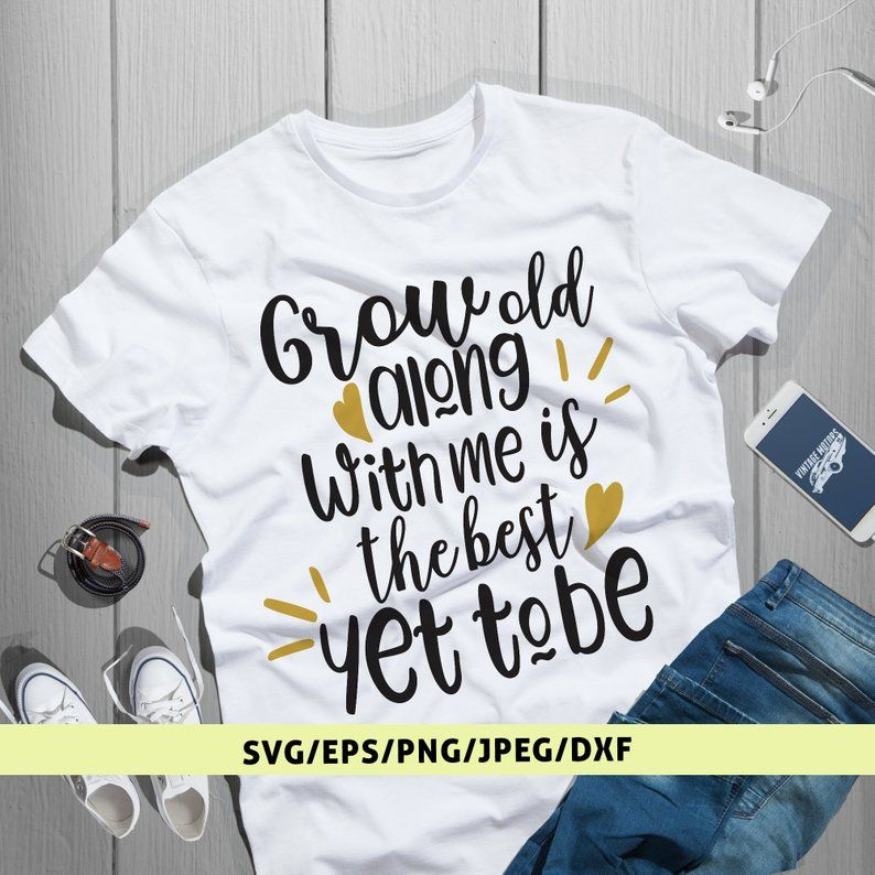 Download Grow Old Along With Me The Best Is Yet To Be Svg Wedding ...