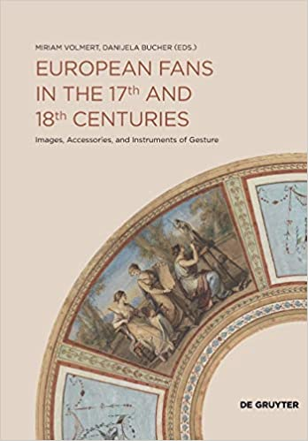 European Fans In The 17th And 18th Centuries Images Accessories And Instruments Of Gesture Miriam Volmert Miriam Volme In 2020 18th Century Century Kindle Reading