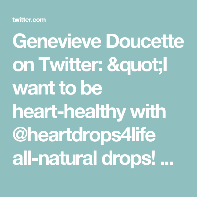 """Genevieve Doucette on Twitter: """"I want to be heart-healthy with @heartdrops4life all-natural drops! Get yours FREE with @socialnature to #trynatural https://t.co/5kF2KmXYF3"""""""