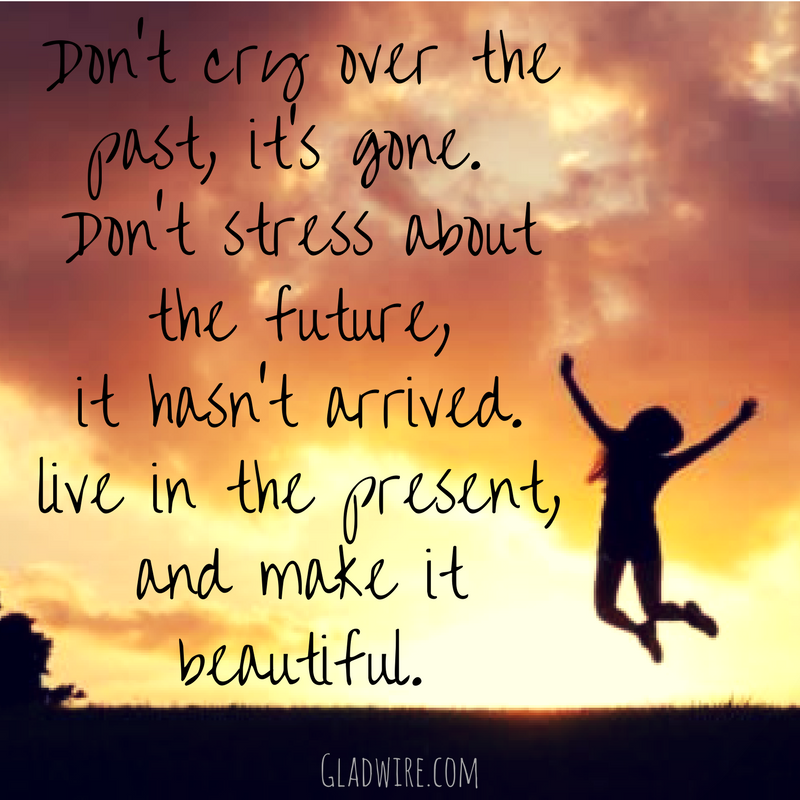 Don T Cry Over The Past It S Gone Don T Stress About The Future It Hasn T Arrived Liv Inspirational Quotes Motivation Love Life Quotes Motivational Quotes