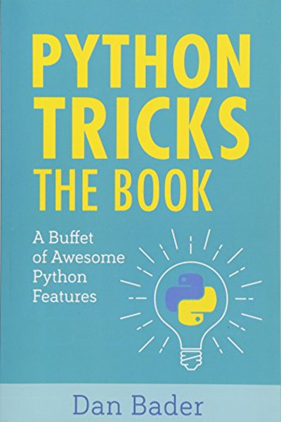 Python Tricks A Buffet Of Awesome Python Features By Dan Bader Dan Bader Python Basic Programming Books