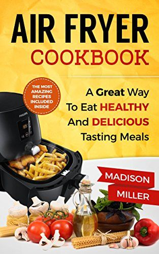 Air Fryer Cookbook: A Great Way to Eat Healthy and Delici... https://www.amazon.com/dp/B01NBPZD5D/ref=cm_sw_r_pi_dp_x_WhdDyb9FM26PA
