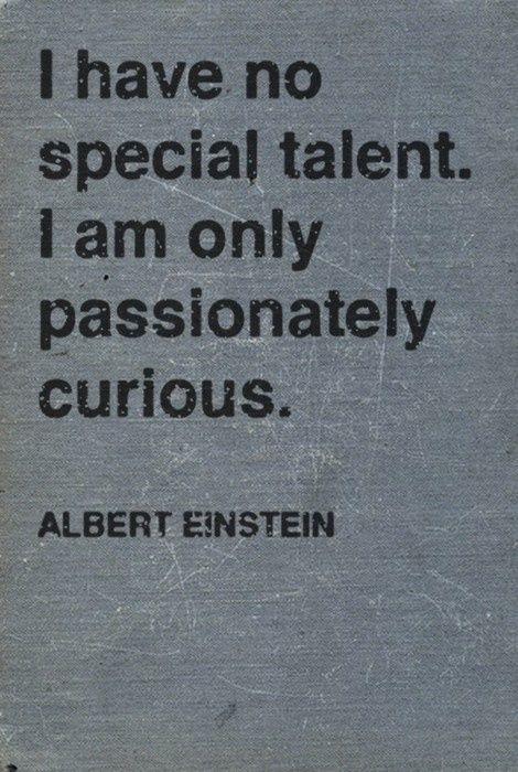 What I love about Einstein was his humility, the only other characteristic that shone more than his curiosity. #Passion