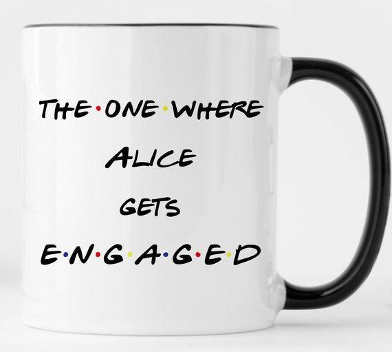 Newly Engaged Mug, Friends Newly Engaged Gift, Personalized Newly Engaged Coffee Mug, The One Where Gets Engaged Mug