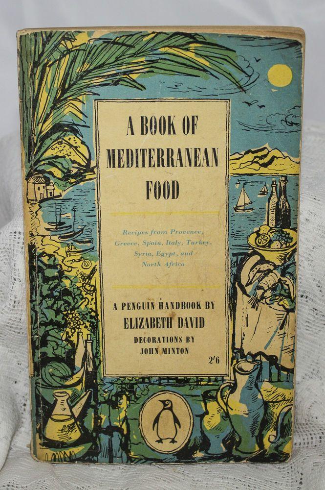 A Book Of Mediterranean Food Elizabeth David Penguin 1955 Ills John Minton Elizabeth David Books Penguin Books