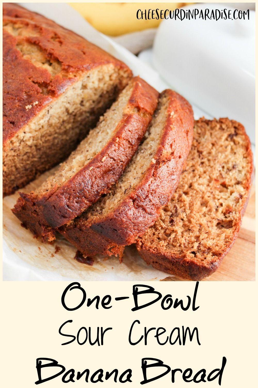 One Bowl Sour Cream Banana Bread Recipe In 2020 Sour Cream Banana Bread Bread Recipes Sweet Best Bread Recipe