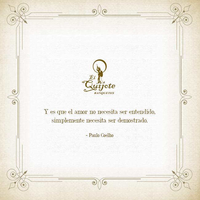 Y es que el amor no necesita ser entendido, simplemente necesita ser demostrado. #PauloCoelho, #FrasesQueInspiran