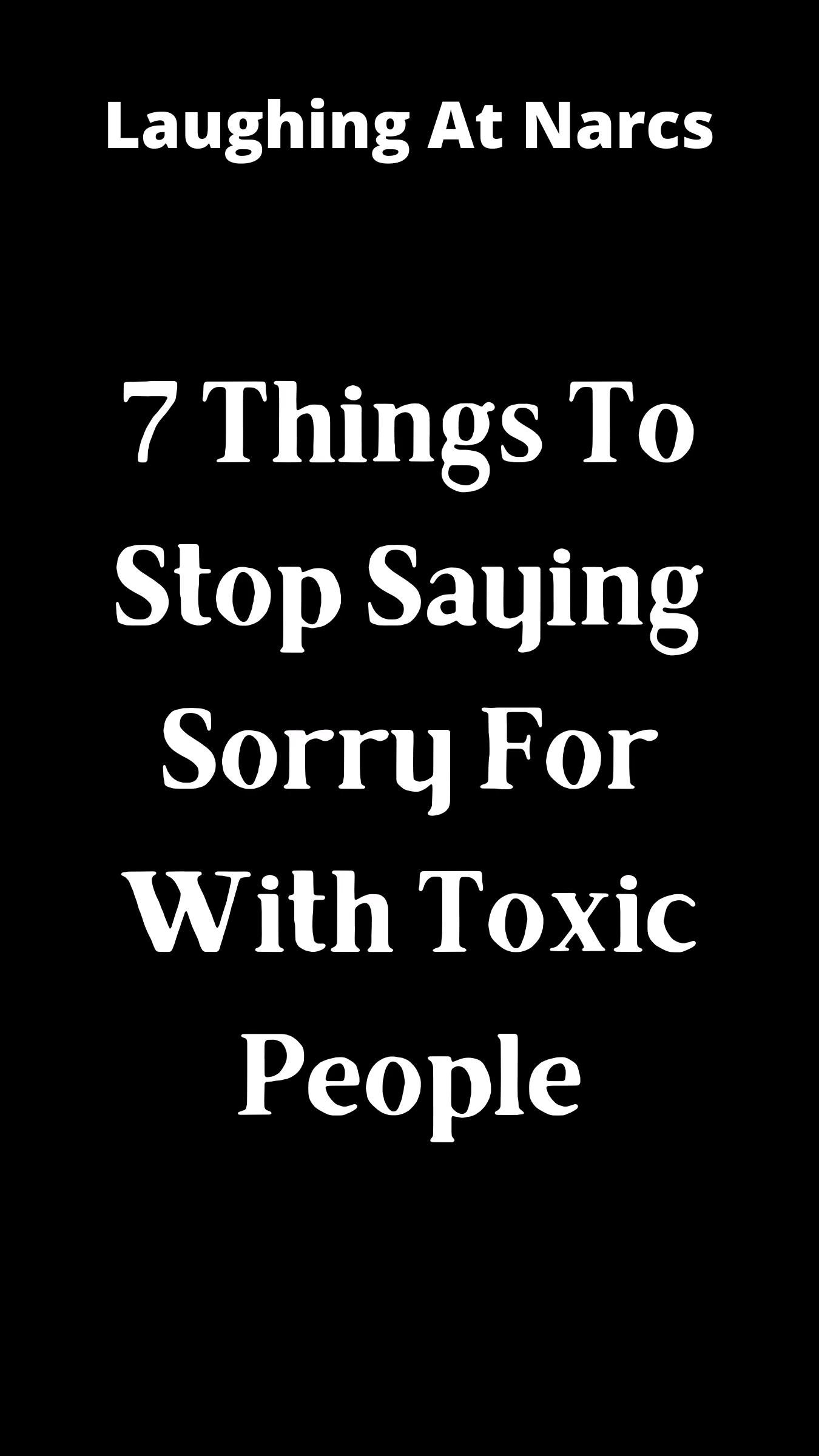 7 Things To Stop Saying Sorry For With Toxic People