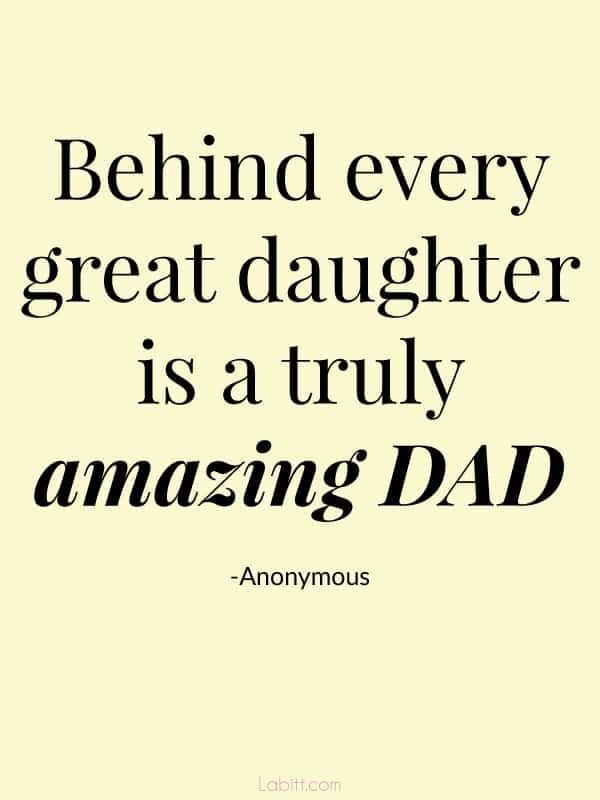"""""""Behind every great daughter is a truly amazing dad."""" Father Daughter Quotes"""